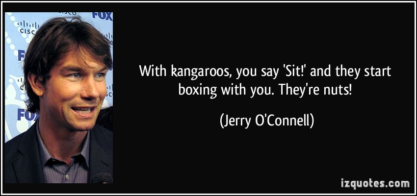 With Kangaroos, You Say 'Sit' And They Start Boxing With You. They're Nuts! Jerry O'Connell