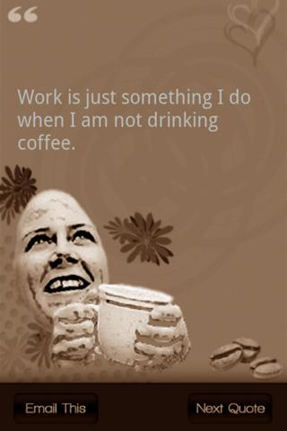 Work Is Just Something I Do When I Am Not Drinking Coffee.