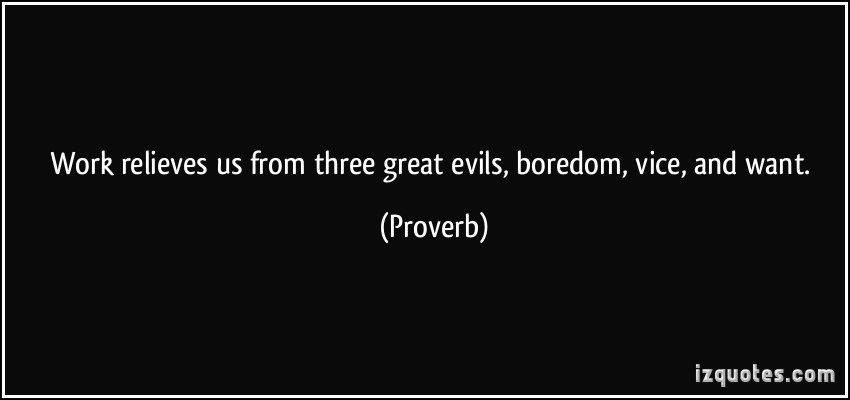 Work Relieves Us From Three Great Evils Boredom, Vice And Want.