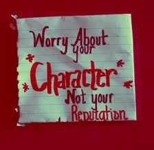 Worry About Your Character Not Your Reputation. ~  Boredom Quotes