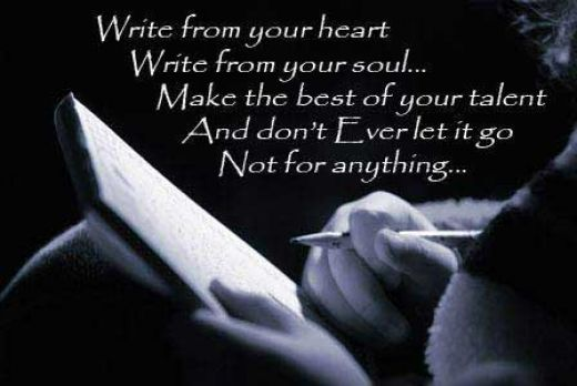 Write From Your Heart, Write From Your Soul, Make The Best Of Your Talent And Don't Ever Let It Go Not For Anything