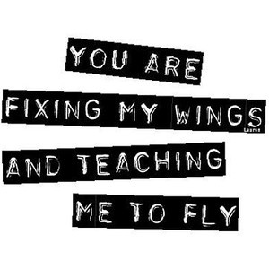 You Are Fixing My Wings And Teaching Me To Fly. ~ Angel Quote