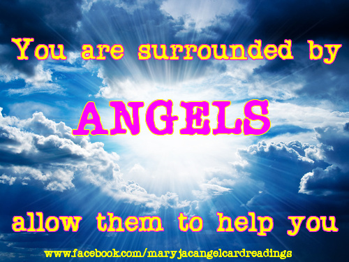 You Are Surrounded By Angels Allow Them To Help You.