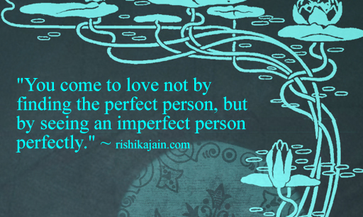 """"""" You Come To Love Not By Finding The Perfect Person, But By Seeing An Imperfect Person Perfectly """" ~ Buddhist Quotes"""