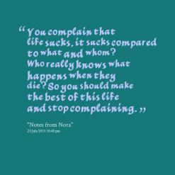 """"""" You Complain That Life Sucks It Sucks Compared To What And Whom…"""