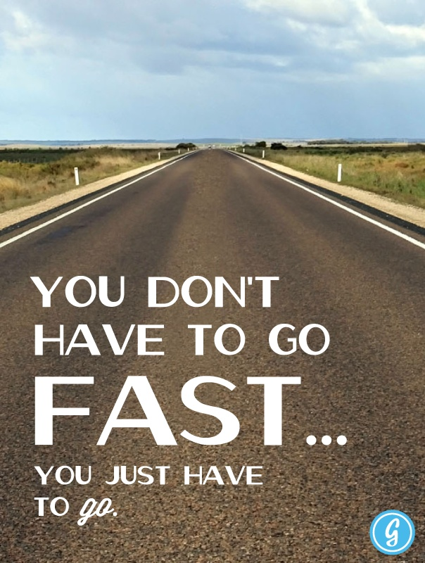 You Don't Have To Go Fast You Just Have To Go. ~ Camping Quotes
