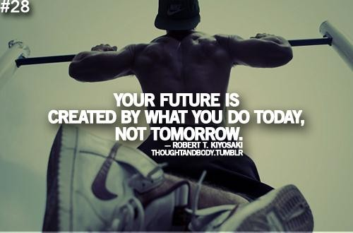 You Future Is Created By What You Do Today, Not Tomorrow. - Robert T. Kiyosaki ~ Body Quotes