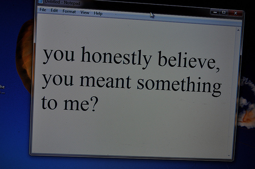 You Honestly Believe, You Meant Something To Me!