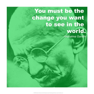 you must be the change you wish to see i by mahatma gandhi