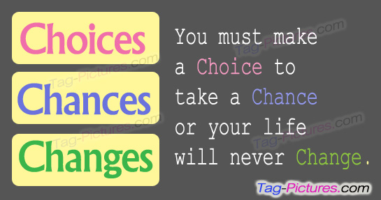 You Must Make A Choice To Take A Chance Of Your Life Will Never Change.