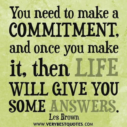 You Need To Make A Commitment, And Once You Make It, Then Life Will Give You Some Answers. - Les Brown