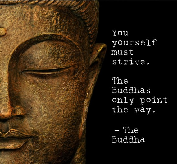 You Yourself Must Strive. The Buddhas Only Point  The Way. - The Buddha