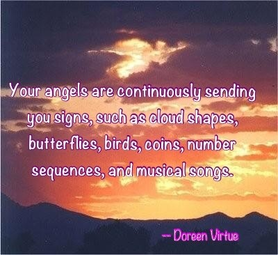 Your Angels Are Continuously Sending You Signs, Such As Cloud Shapes, Butterflies, Birds, Coins, Number Sequences, And Musical Songs. - Doreen Virtue