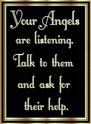 Your Angels Are Listening. Talk To Them And Ask For Their Help.
