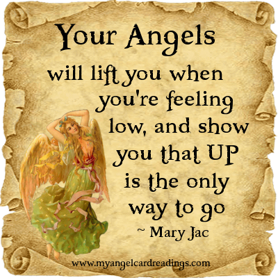 Your Angels Will Lift You When You're Feeling Low, And Show You That Up Is The Only Way To Go. - Mary Jac