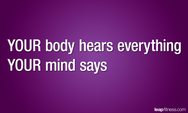 Your Body Hears Everything Your Mind Says.