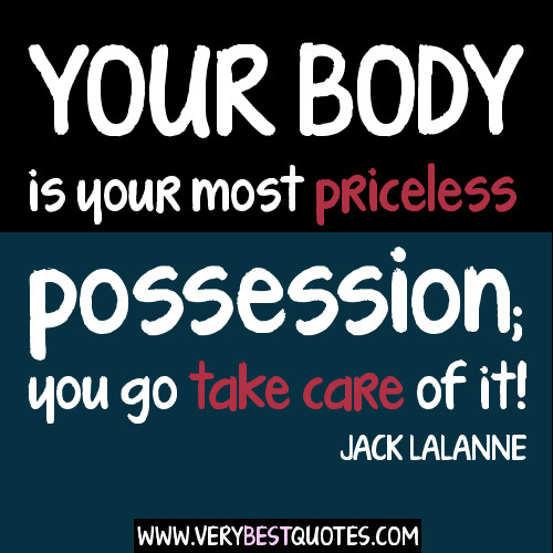 Your Body Is Your Most Priceless Possession You Go Take Care Of It - Jack Lalanne