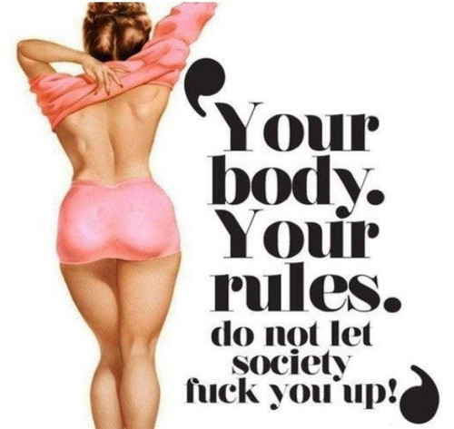 """ Your Body. Your Rules Do Not Let Society Fuck You Up """