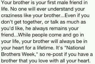 Your Brother Is Your First Male Friend In Life. No One Will Ever Understand Your Craziness Like Your Brother, Even If You Don't Get Together, Or Talk As Much As You'd Like…
