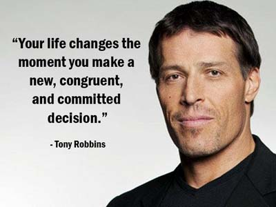 """ Your Life Changes The Moment You Make A New, Congruent, And Committed Decision "" - Tony Robbins"