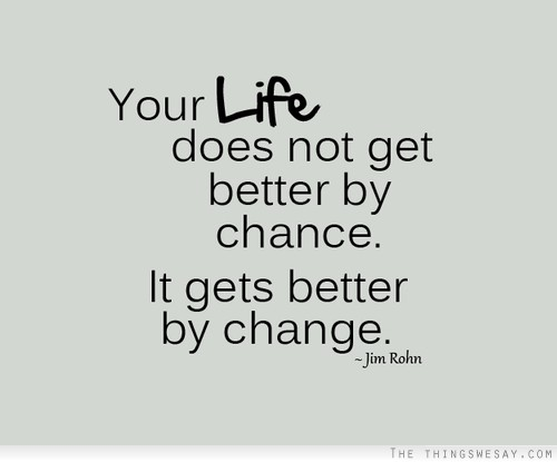 Your Life Does Not Get Better By Chance. It Gets Better By Change. - Jim Rohn