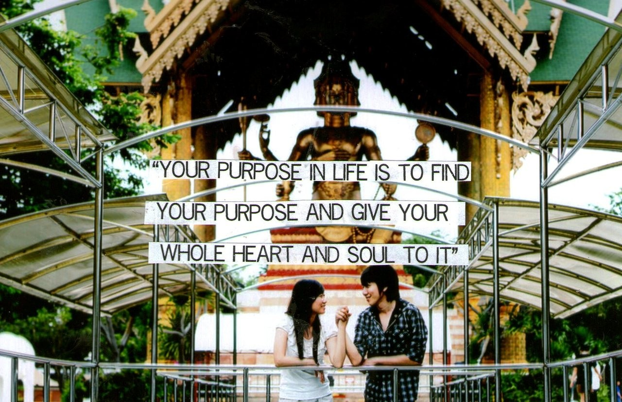 Your Purpose In Life Is To Find Your Purpose And Give Your Whole Heart And