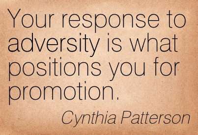 Your Response To Adversity Is What Positions You For Promotion. - Cynthia Patterson