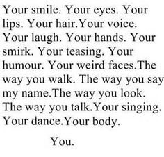 Your Smile. Your Eyes. Your Lips. Your Hair. Your Voice. Your Laugh. Your Hands. Your Smirk
