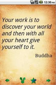Your Work Is To Discover Your World And Then With All Your Heart Give Yourself To It. - Buddha