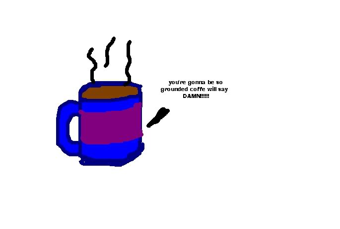 You're Gonna Be So Grounded Coffee Will Say Damn.