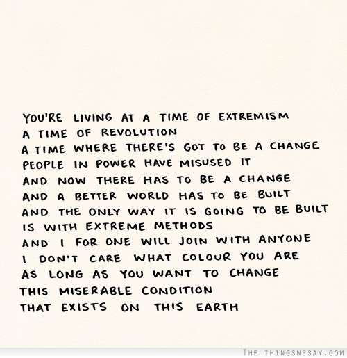 You're Living At A Time Of Extremism A Time Of Revolution A Time Where There's Got To Be A Change People In Power Have Misused It…