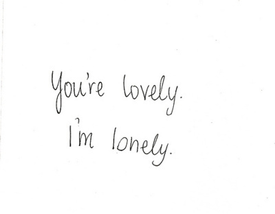 You're Lovely. I'm Lonely