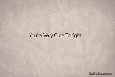 You're Very Cute Tonight