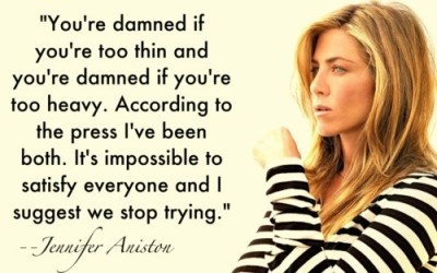 """"""" You've Damned If You're Too Thin And You're Damned If You're Too Heavy. According To The Press I've Been Both.. - Jennifer Aniston"""