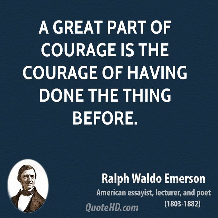 A Great Part Of Courage Is The Courage Of Having Done The Thing Before.