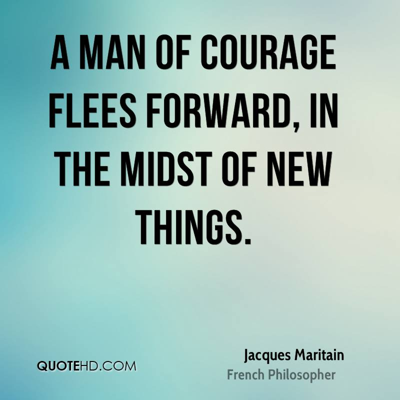 A Man Of Courage Flees Forward, In The Midst Of New Things.
