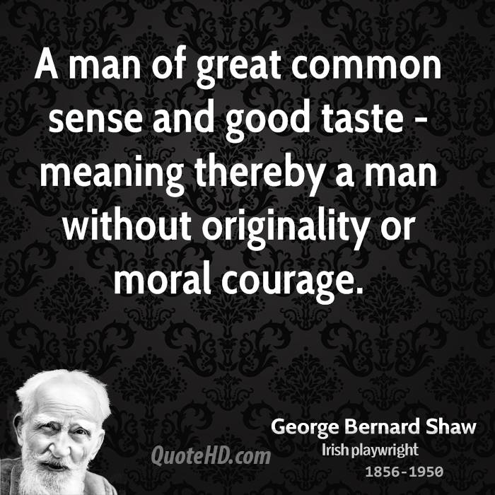 A Man of Great Commonsense And Good Taste - Meaning Thereby A Man Without Originality Or Moral Courage.