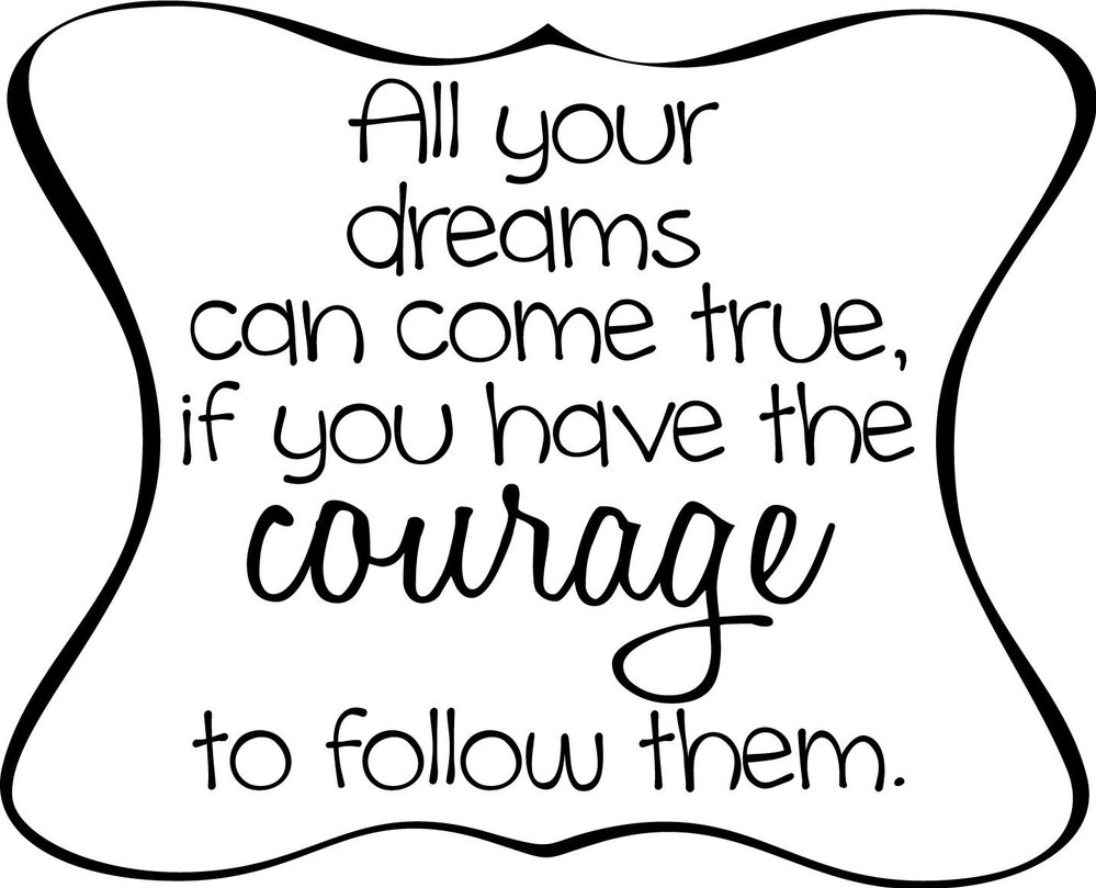 All Your Dreams Can Come True, If You Have The Courage To Follow Them.