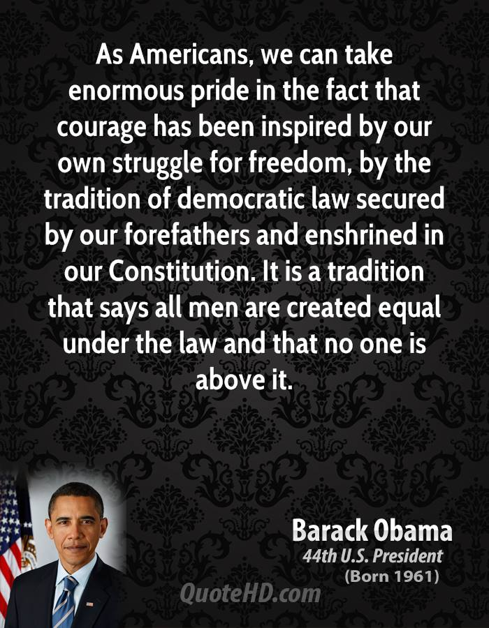 As Amerricans, We Can Take Enormous Pride In The Fact That Courage Has Been Inspired By Our Own Struggle For Freedom.