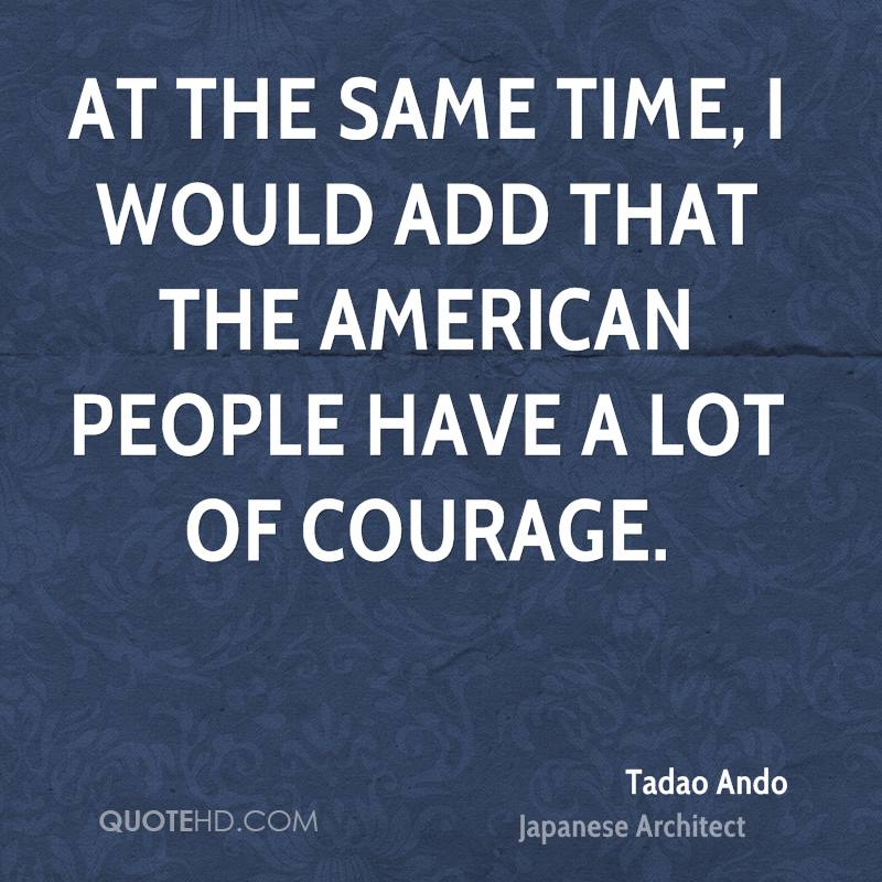 At The Same Time, I Would Add That The American People Have A Lot Of Courage.