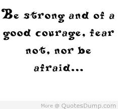 Be Strong And Of a Good Courage, Fear Not, Nor Be Afraid