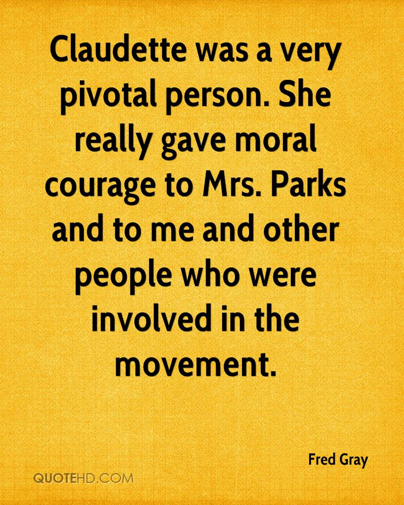 Claudette Was a Very Pivotal Person. She Really Gave Moral Courage To Mrs. Parks And To Me And Other People Who Were Involved In The Movement