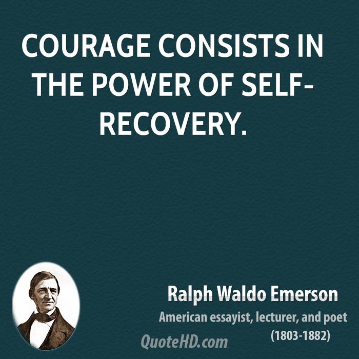 Courage Consists In The Power Of Self Recovery.