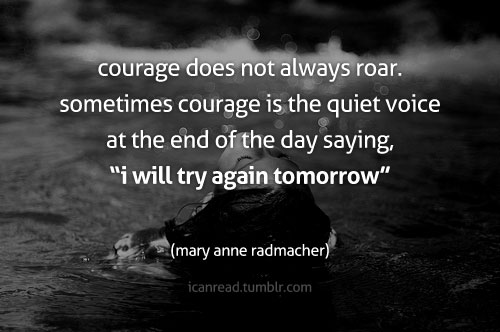 Courage Does Not Always Ro