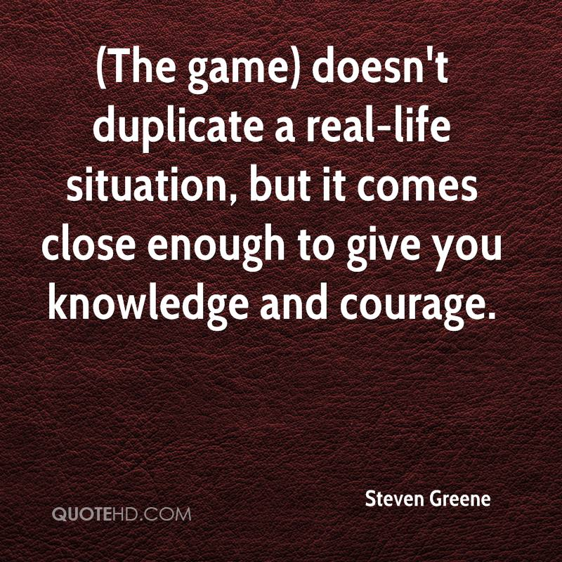 (The Game) Doesn't Duplicate a Real-Life Situation, But It Comes Close Enough To Give You Knowledge And Courage.