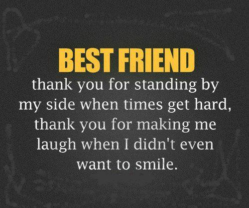 Best Quotes On Smile For Friends: Best Friend Thank You For Standing By My Side When Times