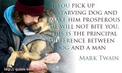 If You Pick Up A Starving Dog And Make Him Prosperous He Will Not