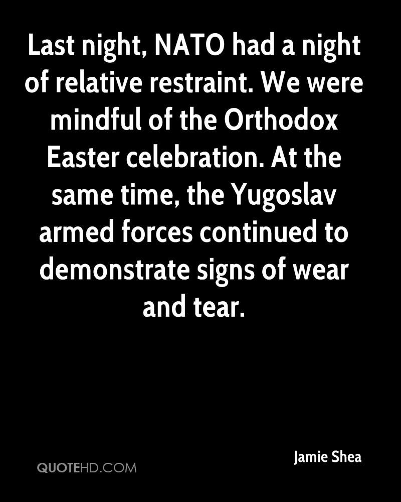 Last Night, Nato Had A Night Of Relative Restraint. We Were Mindful Of The Orthodox Easter Celebration. At The Same Time, The Yugoslav Armed Forces Continued To Demonstrate Signs Of Wear And Tear. - Jamie Shea