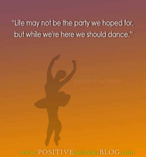 "Quotes Life Dancing: ""Life May Not Be The Party We Hopped For, But While We're"