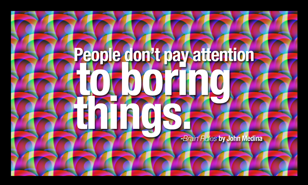 People Don\'t Pay Attention To Boring Things ...